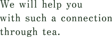 We will help you with such a connection through tea.